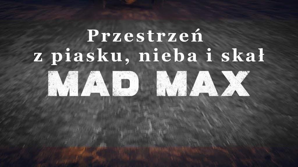 Architektura w Mad Max – budowanie przestrzeni z piasku, nieba i skał
