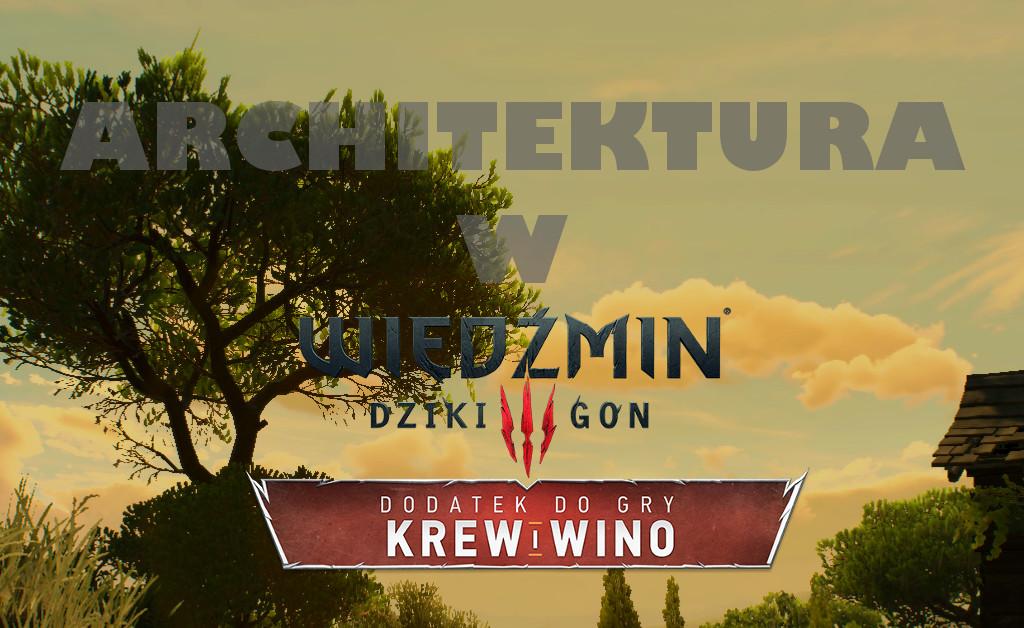 Architektura w Wiedźmin 3: Krew i Wino – tak się żyje w Toussaint