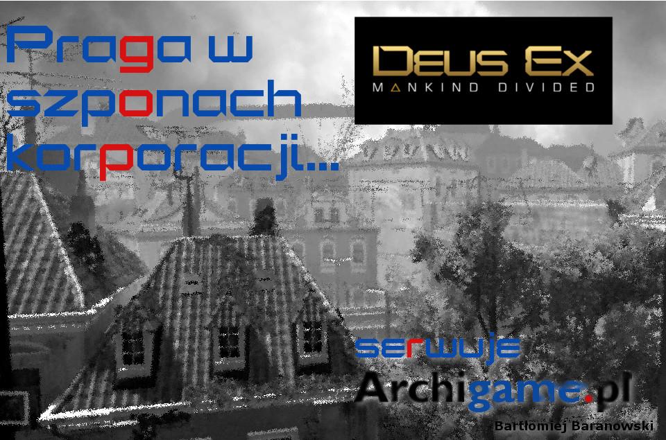 Praga w szponach korporacji – Deus Ex: Rozłam Ludzkości