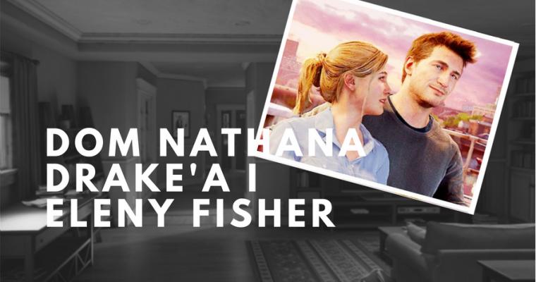 Domy postaci z gier – dom Nathana Drake'a i Eleny Fisher z Uncharted 4: Kres Złodzieja