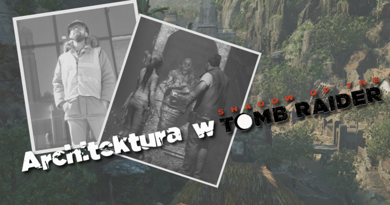 Architektura w Shadow of the Tomb Raider – majowie, inkowie i grobowce