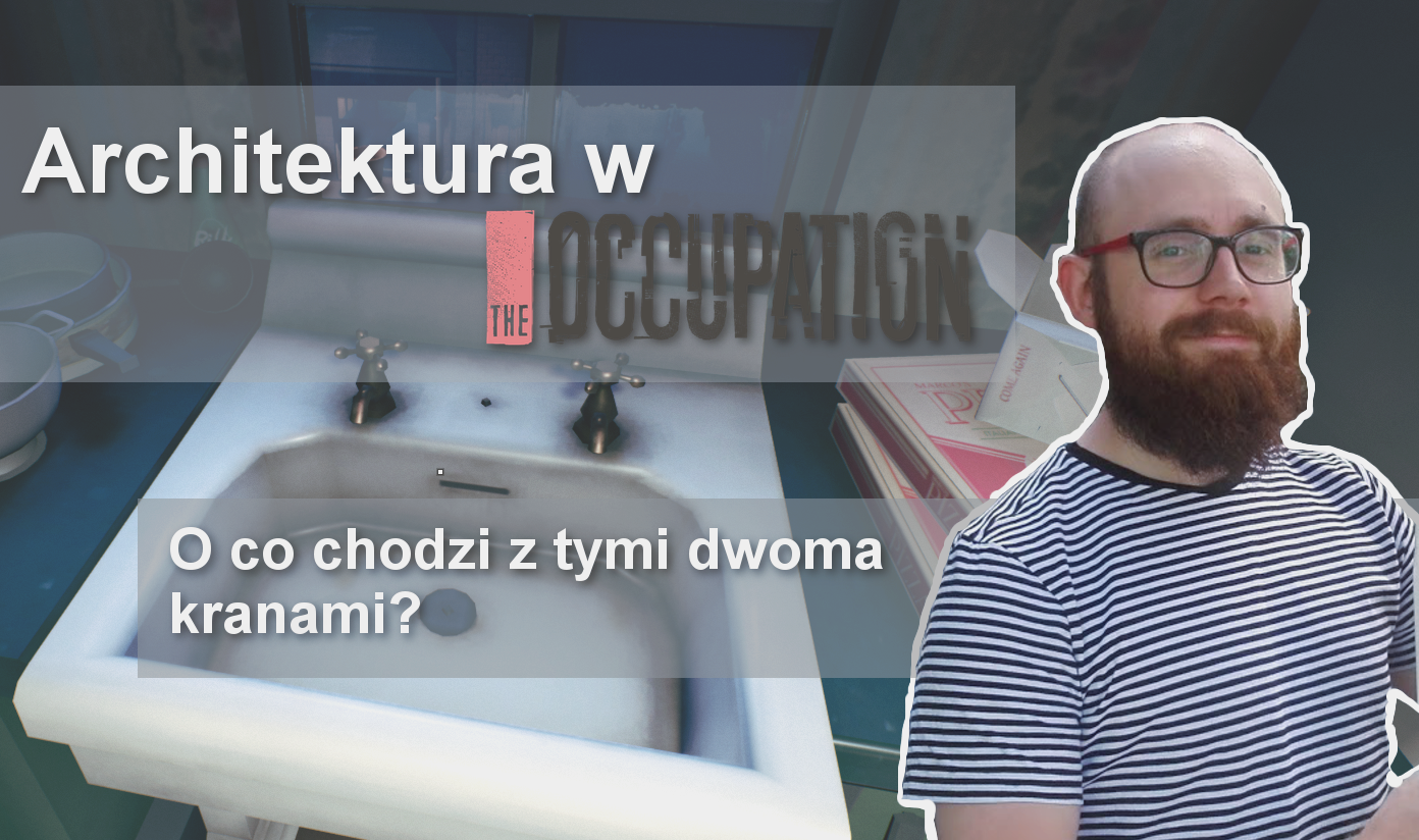 Architektura w The Occupation – o co chodzi z tymi dwoma kranami?