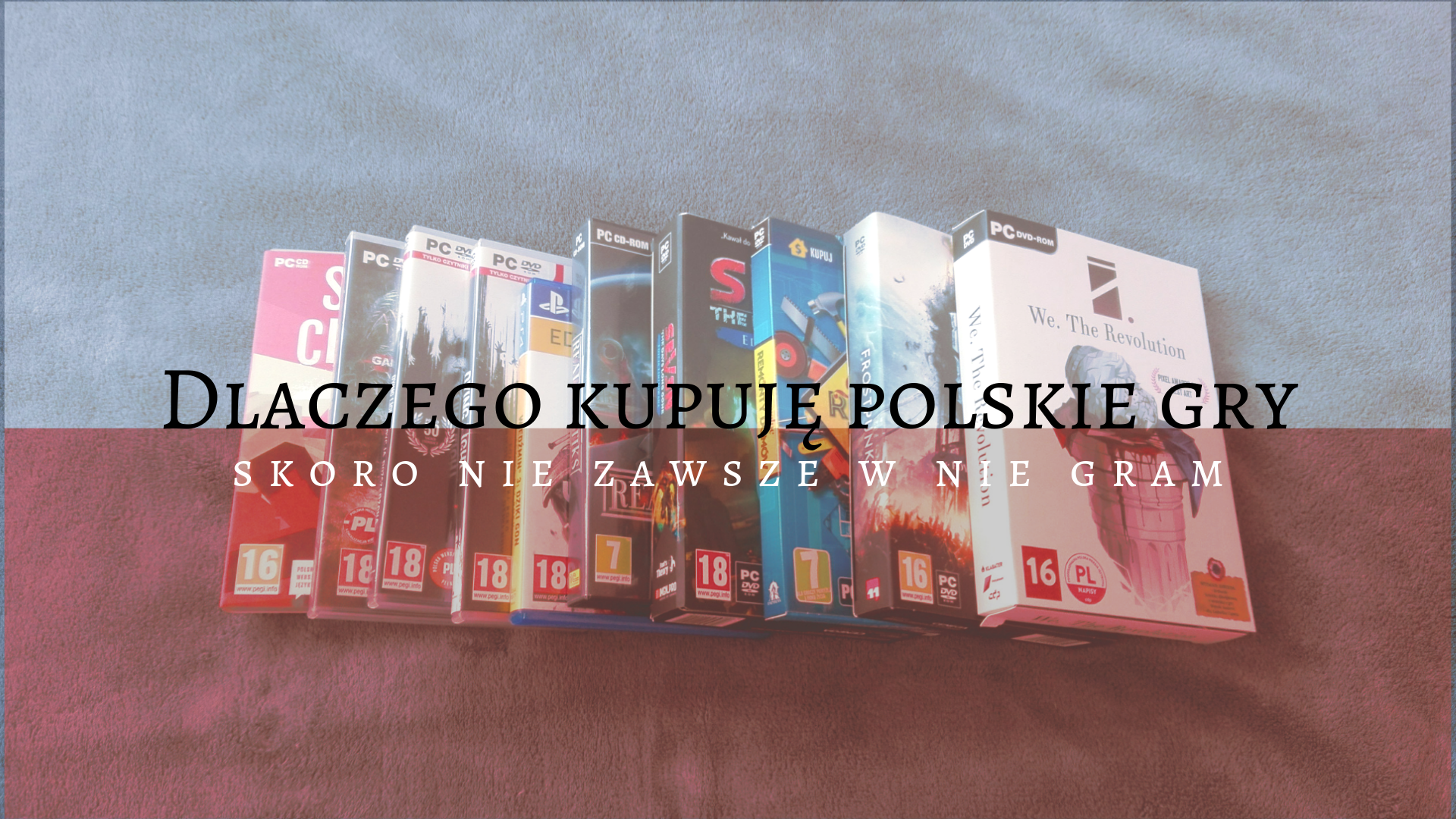 Dlaczego kupuję polskie gry – skoro nie zawsze w nie gram?