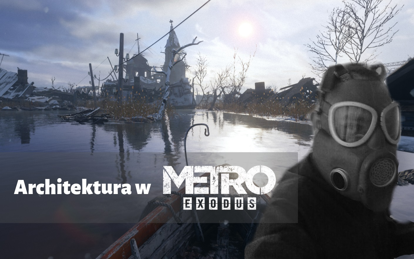 Architektura w Metro: Exodus – samowary, cerata i PRL-owskie fotele