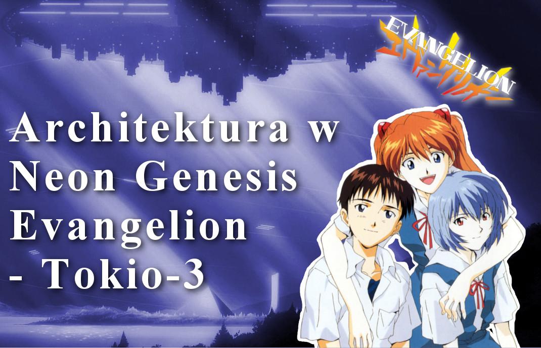 Neon Genesis Evengelion – architektura Tokio-3